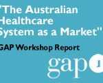 The Australian Healthcare System as a Market. GAP workshop report